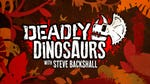 """Image for the Childrens programme """"Deadly Dinosaurs with Steve Backshall"""""""
