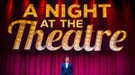 """Image for the Entertainment programme """"A Night at the Theatre"""""""